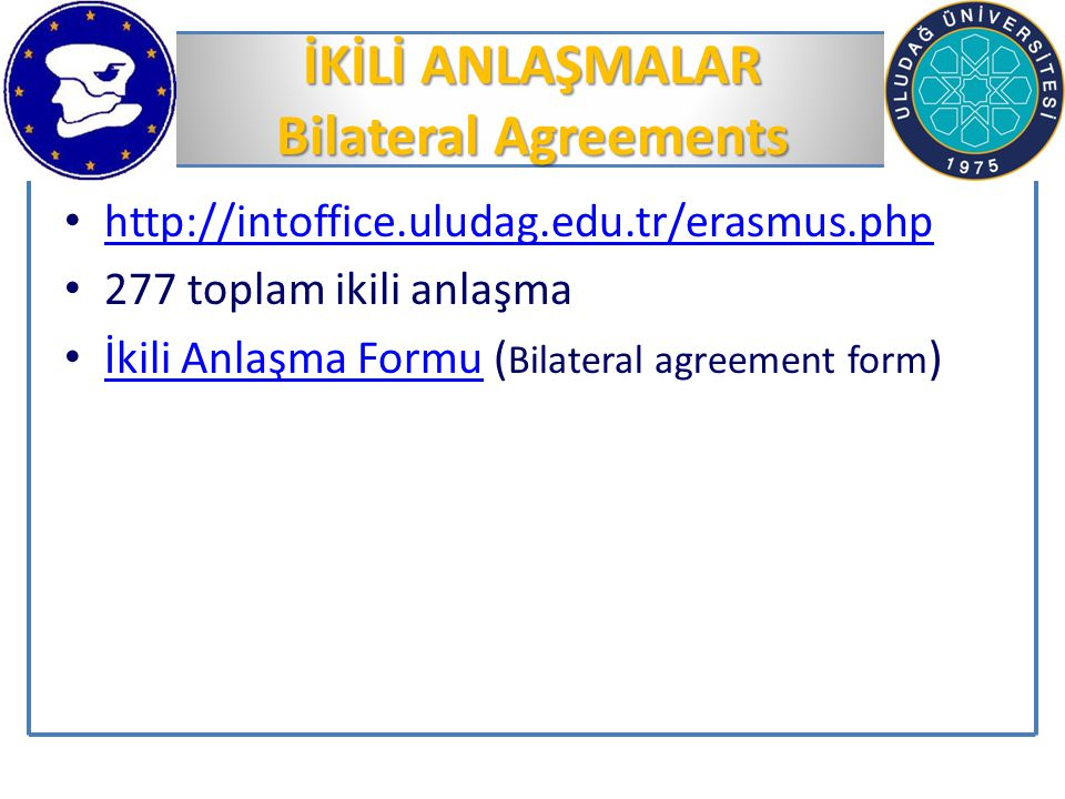 İKİLİ ANLAŞMALAR Bilateral Agreements http://intoffice.uludag.edu.tr/erasmus.php 277 toplam ikili anlaşma İkili Anlaşma Formu ( Bilateral agreement fo