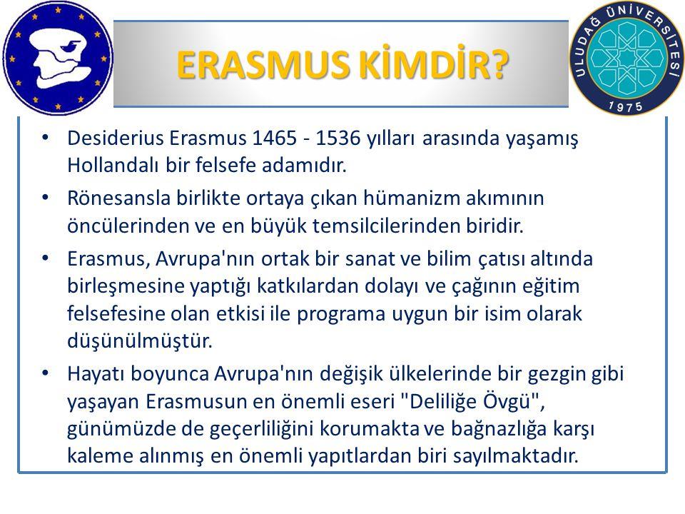ERASMUS KİMDİR? Desiderius Erasmus 1465 - 1536 yılları arasında yaşamış Hollandalı bir felsefe adamıdır. Rönesansla birlikte ortaya çıkan hümanizm akı
