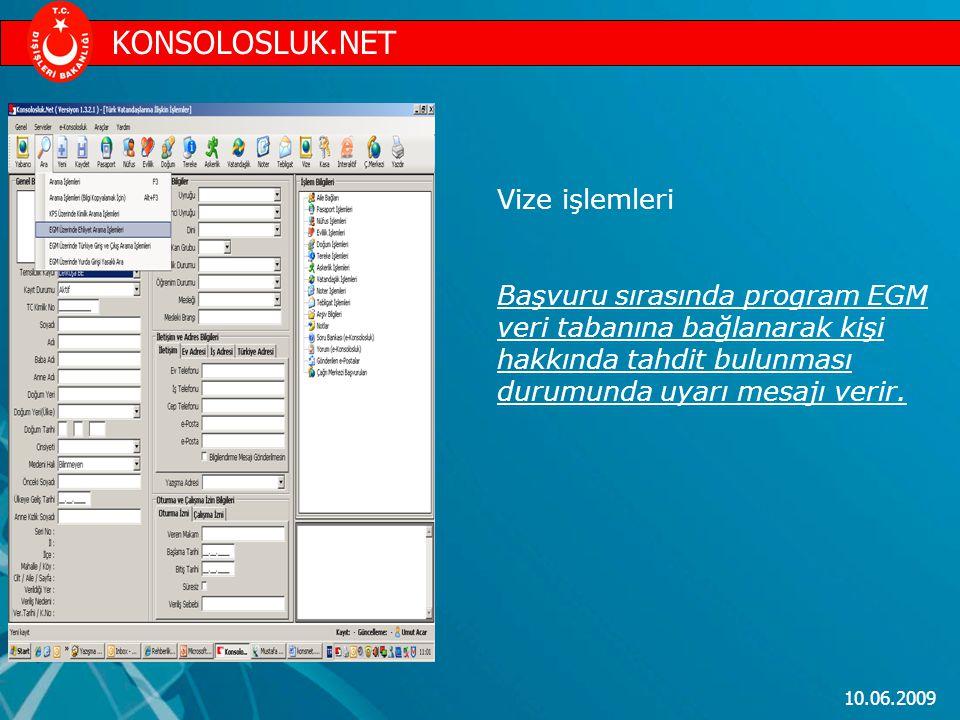 10.06.2009 Vize işlemleri Başvuru sırasında program EGM veri tabanına bağlanarak kişi hakkında tahdit bulunması durumunda uyarı mesajı verir. KONSOLOS