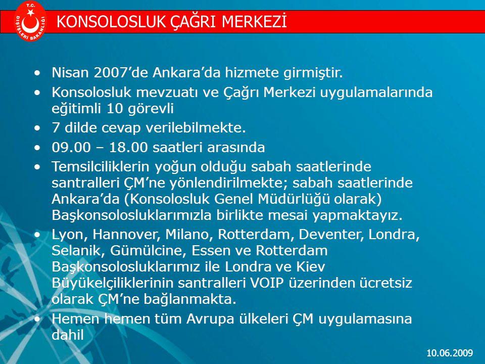 10.06.2009 Nisan 2007'de Ankara'da hizmete girmiştir. Konsolosluk mevzuatı ve Çağrı Merkezi uygulamalarında eğitimli 10 görevli 7 dilde cevap verilebi