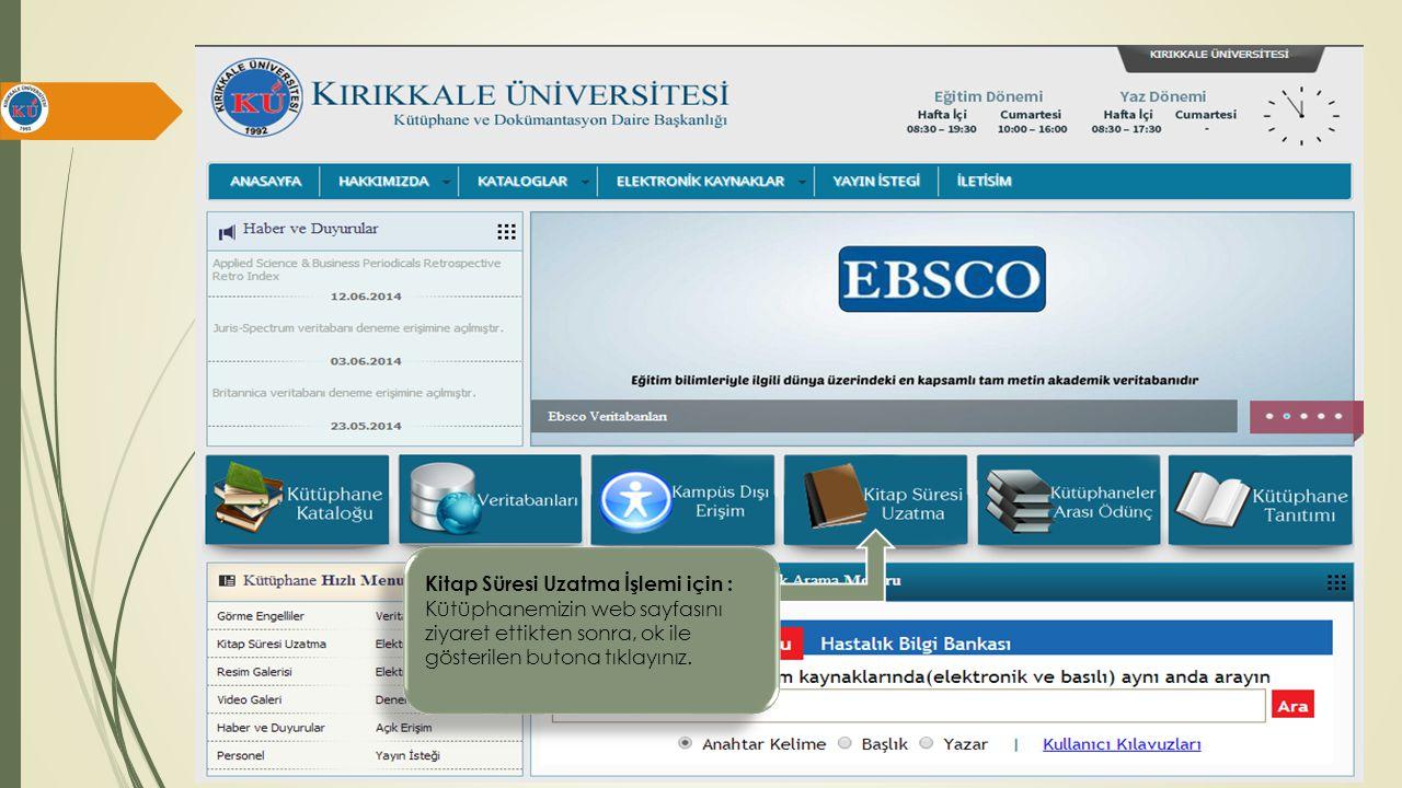 Kitap Süresi Uzatma İşlemi için : Kütüphanemizin web sayfasını ziyaret ettikten sonra, ok ile gösterilen butona tıklayınız.