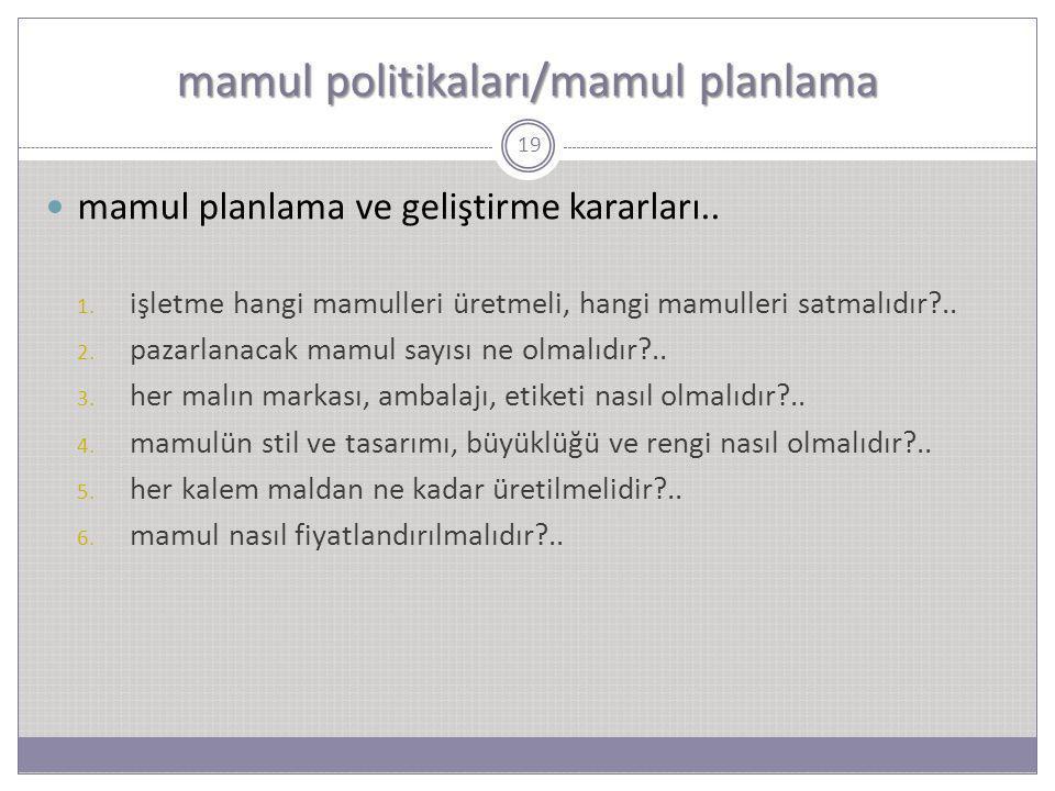 mamul politikaları/mamul planlama 19 mamul planlama ve geliştirme kararları.. 1. işletme hangi mamulleri üretmeli, hangi mamulleri satmalıdır?.. 2. pa