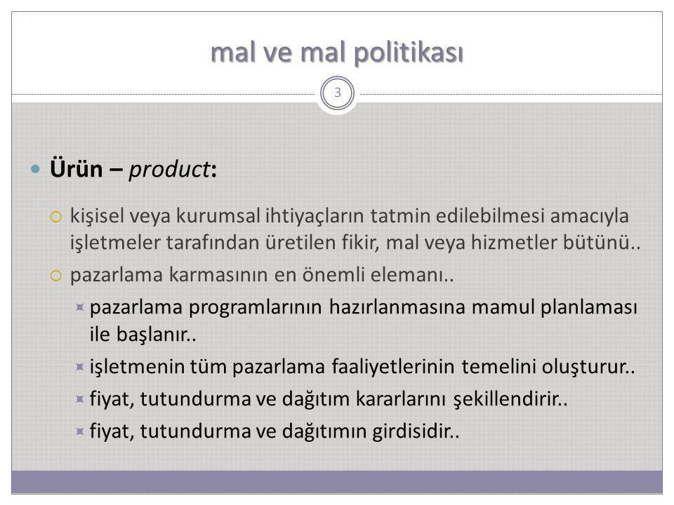 mal ve mal politikası Ürün – product:  kişisel veya kurumsal ihtiyaçların tatmin edilebilmesi amacıyla işletmeler tarafından üretilen fikir, mal veya