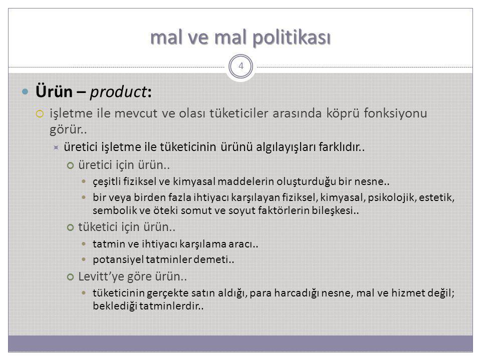 mal ve mal politikası Ürün – product:  işletme ile mevcut ve olası tüketiciler arasında köprü fonksiyonu görür..  üretici işletme ile tüketicinin ür