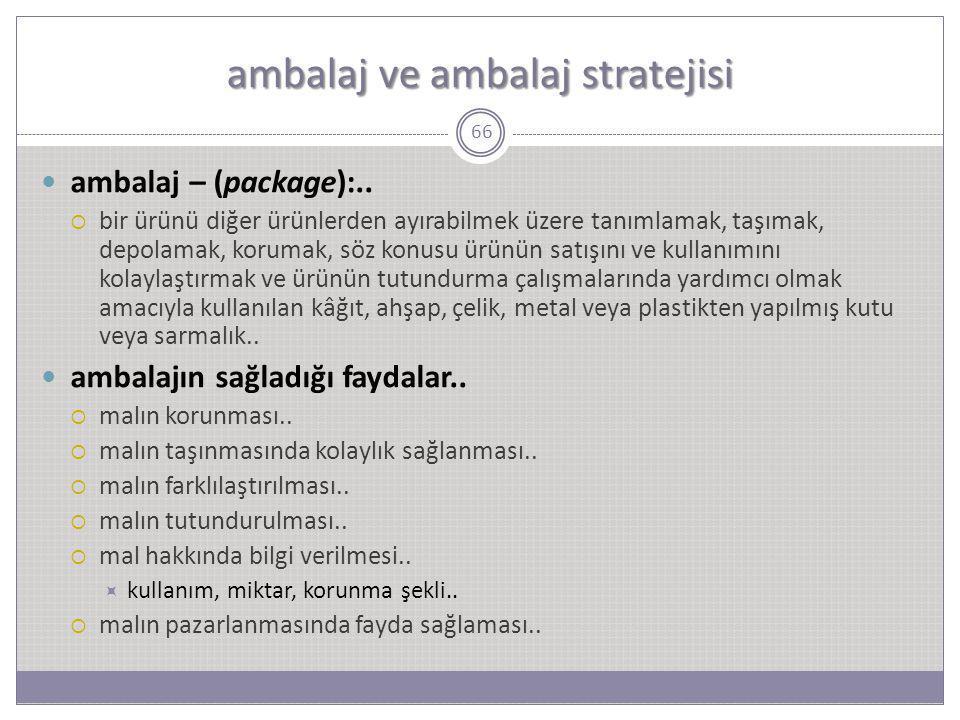 ambalaj ve ambalaj stratejisi 66 ambalaj – (package):..  bir ürünü diğer ürünlerden ayırabilmek üzere tanımlamak, taşımak, depolamak, korumak, söz ko