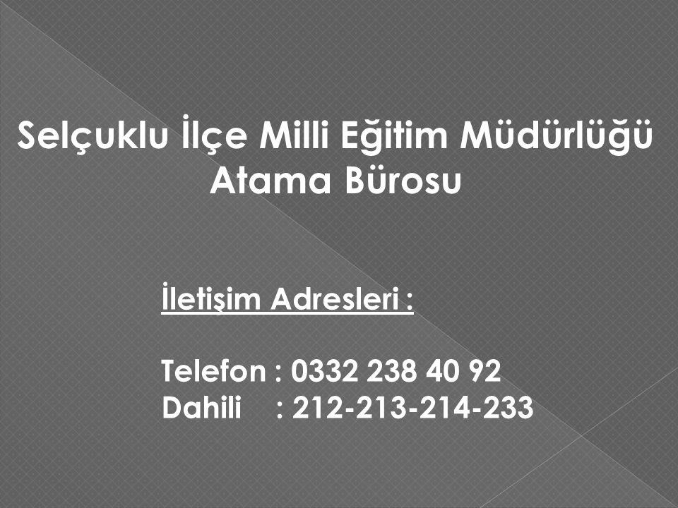 Selçuklu İlçe Milli Eğitim Müdürlüğü Atama Bürosu İletişim Adresleri : Telefon : 0332 238 40 92 Dahili : 212-213-214-233