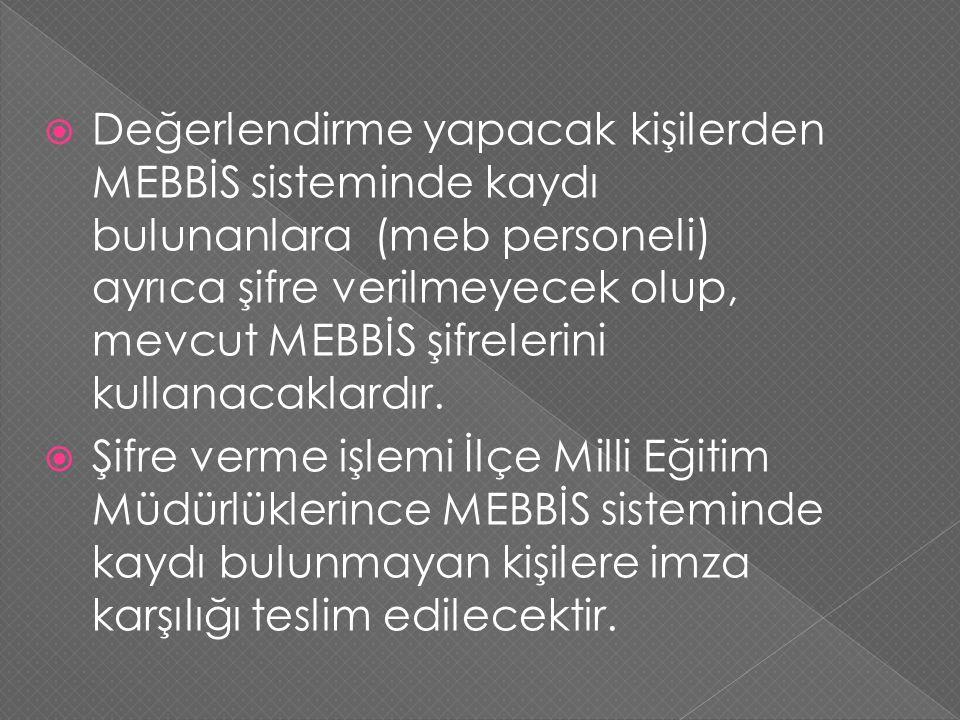  Değerlendirme yapacak kişilerden MEBBİS sisteminde kaydı bulunanlara (meb personeli) ayrıca şifre verilmeyecek olup, mevcut MEBBİS şifrelerini kullanacaklardır.