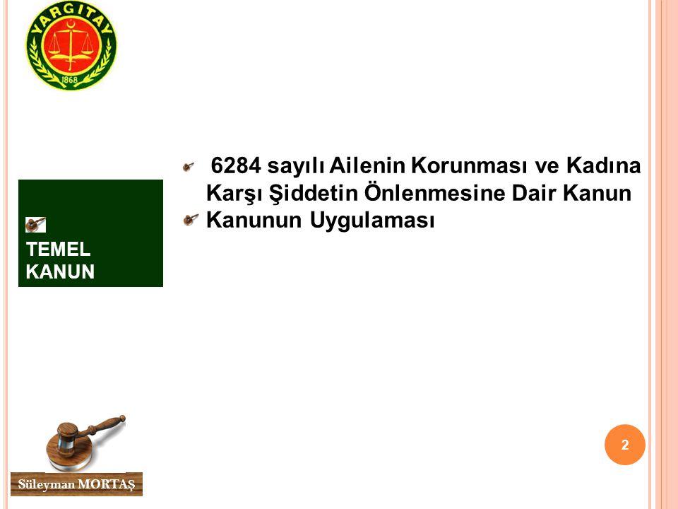 2 Süleyman MORTA Ş TEMEL KANUN 6284 sayılı Ailenin Korunması ve Kadına Karşı Şiddetin Önlenmesine Dair Kanun Kanunun Uygulaması