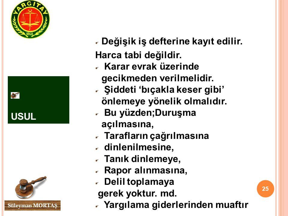 25 Süleyman MORTA Ş USUL Değişik iş defterine kayıt edilir.