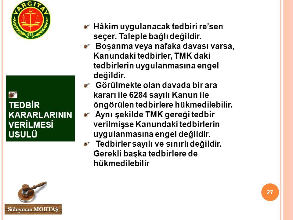 27 Süleyman MORTA Ş TEDBİR KARARLARININ VERİLMESİ USULÜ Hâkim uygulanacak tedbiri re'sen seçer.