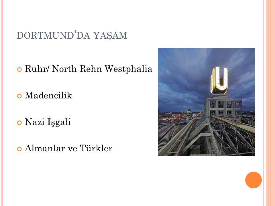 DORTMUND ' DA YAŞAM Ruhr/ North Rehn Westphalia Madencilik Nazi İşgali Almanlar ve Türkler