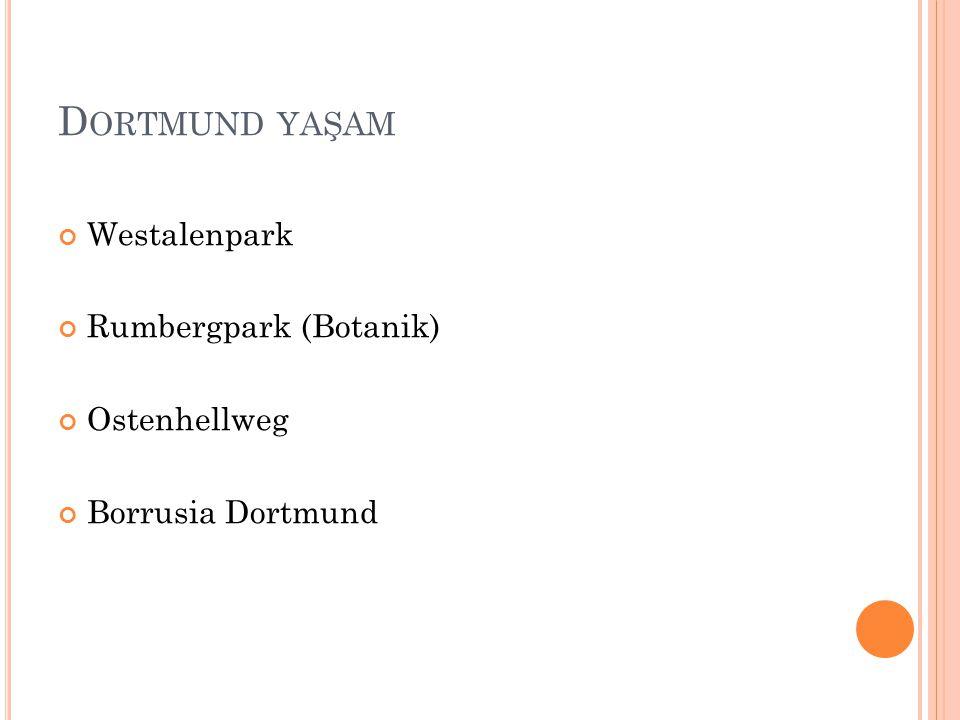 D ORTMUND YAŞAM Westalenpark Rumbergpark (Botanik) Ostenhellweg Borrusia Dortmund