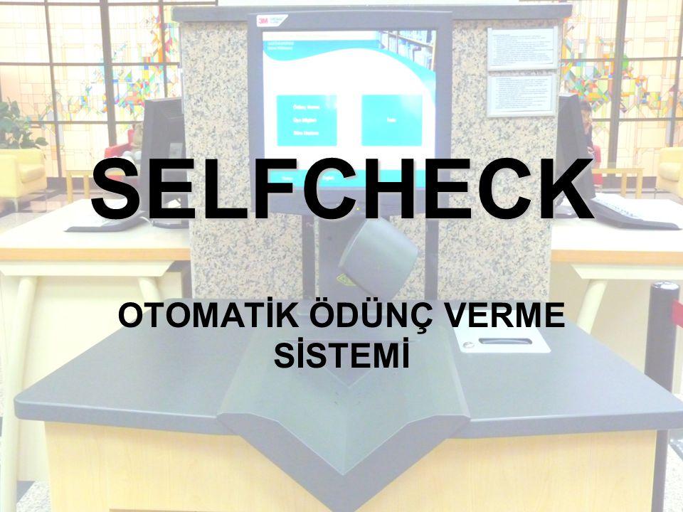  Selfcheck, kullanıcıların materyalleri bankoya uğramadan ödünç almalarını / iade etmelerini ya da süre uzatmalarını sağlayan otomatik ödünç verme sistemidir.