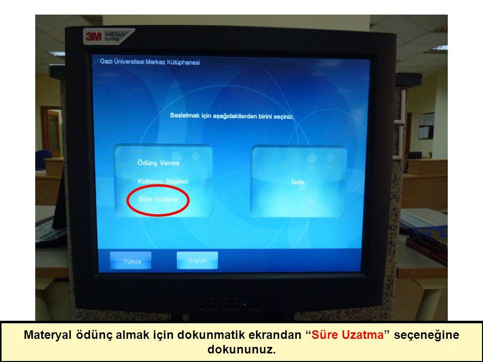 Materyal ödünç almak için dokunmatik ekrandan Süre Uzatma seçeneğine dokununuz.