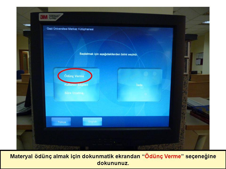 Materyal ödünç almak için dokunmatik ekrandan Ödünç Verme seçeneğine dokununuz.