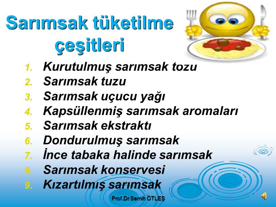 Türkiye'de yaygın olamamakla birlikte; dünyada faklı şekillerde sarımsak tüketilmektedir. Son yıllarda kullanım kolaylığı nedeniyle kurutulmuş sarımsa