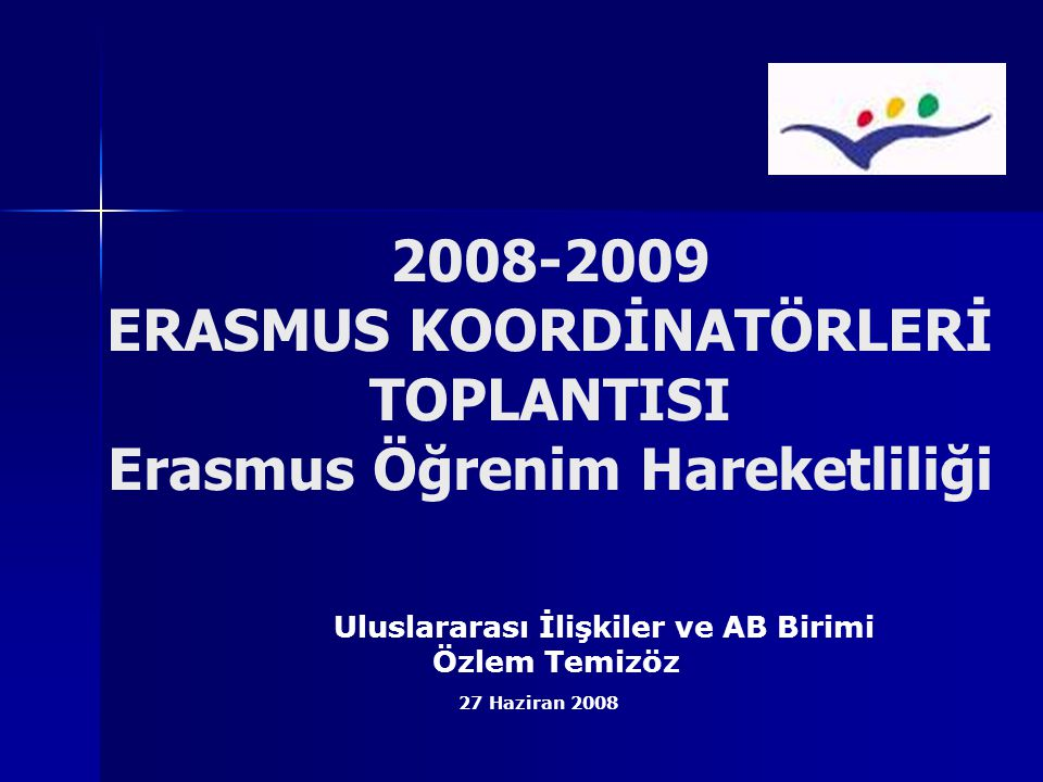 Uluslararası İlişkiler ve AB Birimi Özlem Temizöz 27 Haziran 2008 2008-2009 ERASMUS KOORDİNATÖRLERİ TOPLANTISI Erasmus Öğrenim Hareketliliği