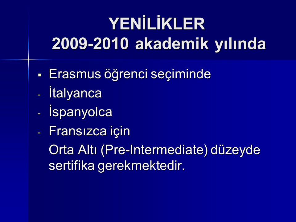 YENİLİKLER 2009-2010 akademik yılında  Erasmus öğrenci seçiminde - İtalyanca - İspanyolca - Fransızca için Orta Altı (Pre-Intermediate) düzeyde serti