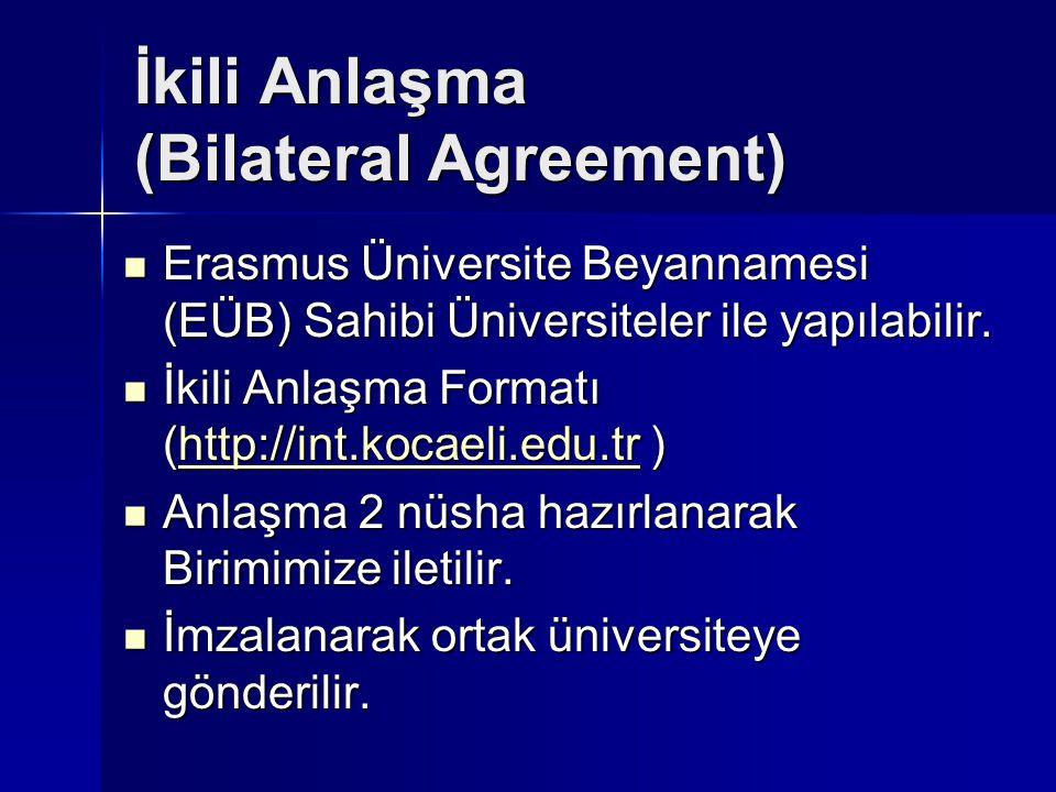 İkili Anlaşma (Bilateral Agreement) Erasmus Üniversite Beyannamesi (EÜB) Sahibi Üniversiteler ile yapılabilir. Erasmus Üniversite Beyannamesi (EÜB) Sa