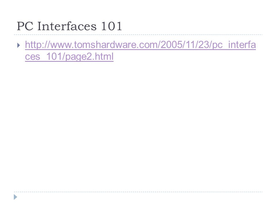 PC Interfaces 101  http://www.tomshardware.com/2005/11/23/pc_interfa ces_101/page2.html http://www.tomshardware.com/2005/11/23/pc_interfa ces_101/pag