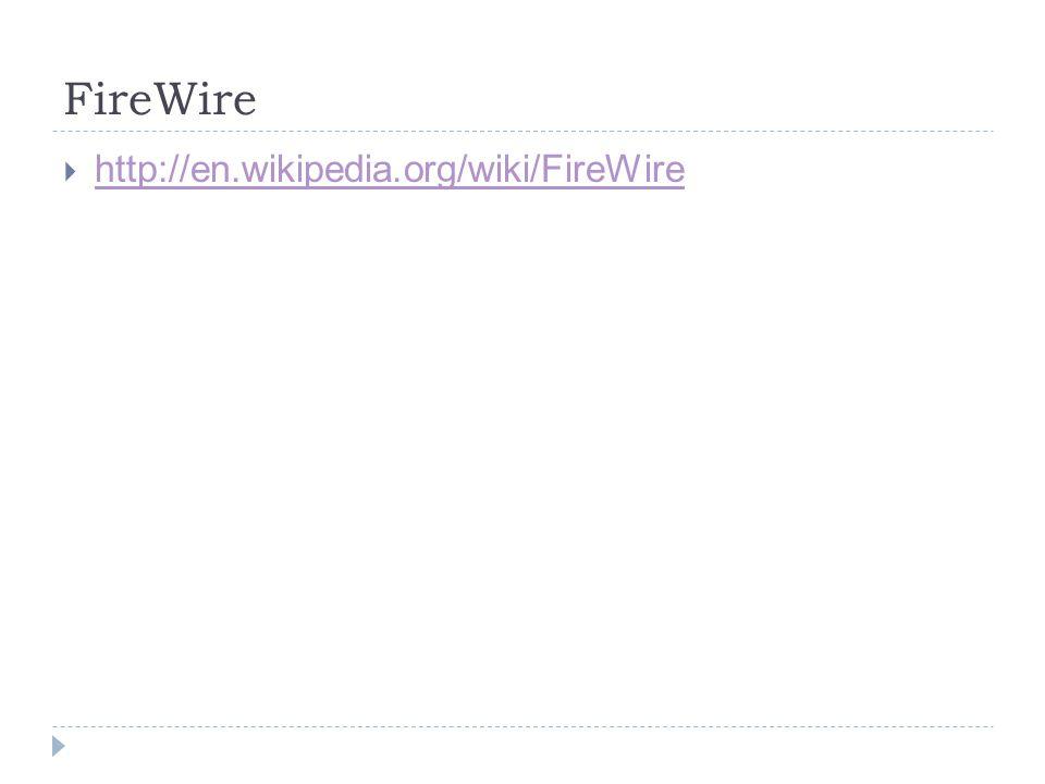 FireWire  http://en.wikipedia.org/wiki/FireWire http://en.wikipedia.org/wiki/FireWire