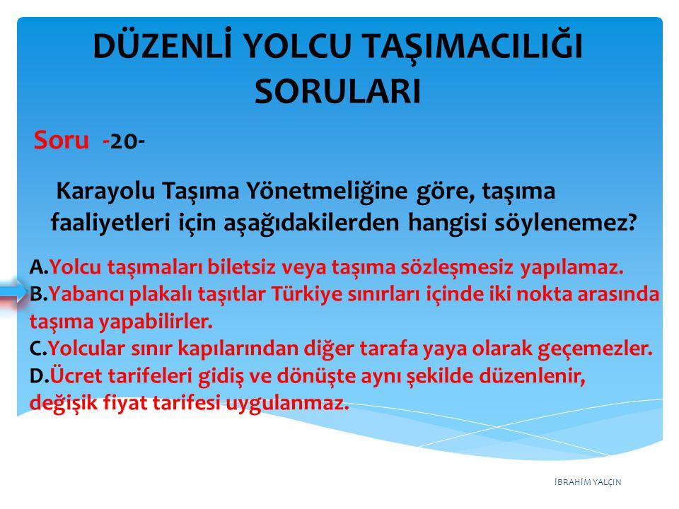 İBRAHİM YALÇIN A.Yolcu taşımaları biletsiz veya taşıma sözleşmesiz yapılamaz. B.Yabancı plakalı taşıtlar Türkiye sınırları içinde iki nokta arasında t