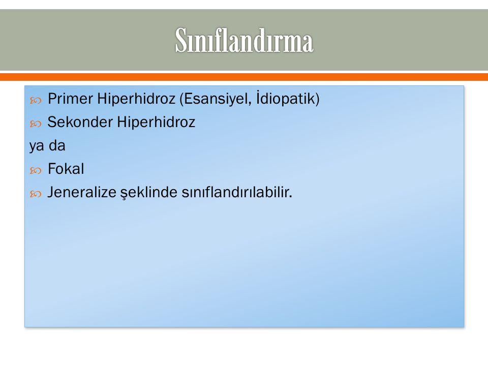  Primer Hiperhidroz (Esansiyel, İdiopatik)  Sekonder Hiperhidroz ya da  Fokal  Jeneralize şeklinde sınıflandırılabilir.