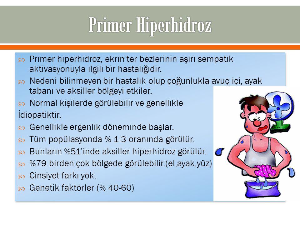 Primer hiperhidroz, ekrin ter bezlerinin aşırı sempatik aktivasyonuyla ilgili bir hastalığıdır.