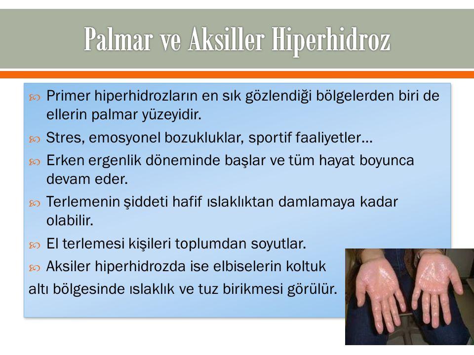  Primer hiperhidrozların en sık gözlendiği bölgelerden biri de ellerin palmar yüzeyidir.  Stres, emosyonel bozukluklar, sportif faaliyetler…  Erken