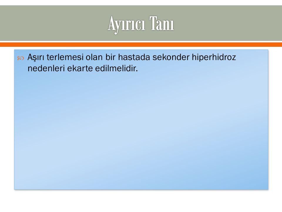 Aşırı terlemesi olan bir hastada sekonder hiperhidroz nedenleri ekarte edilmelidir.