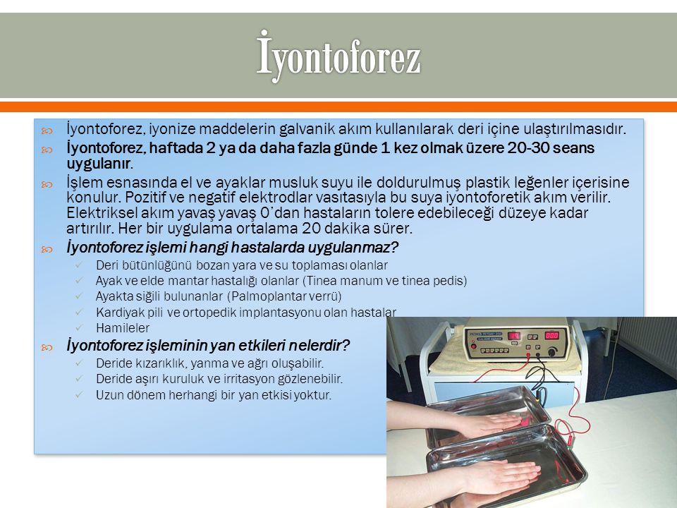  İyontoforez, iyonize maddelerin galvanik akım kullanılarak deri içine ulaştırılmasıdır.  İyontoforez, haftada 2 ya da daha fazla günde 1 kez olmak