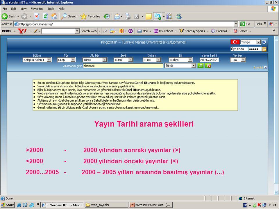 Yayın Tarihi arama şekilleri >2000 - 2000 yılından sonraki yayınlar (>) <2000 - 2000 yılından önceki yayınlar (<) 2000...2005 - 2000 – 2005 yılları ar