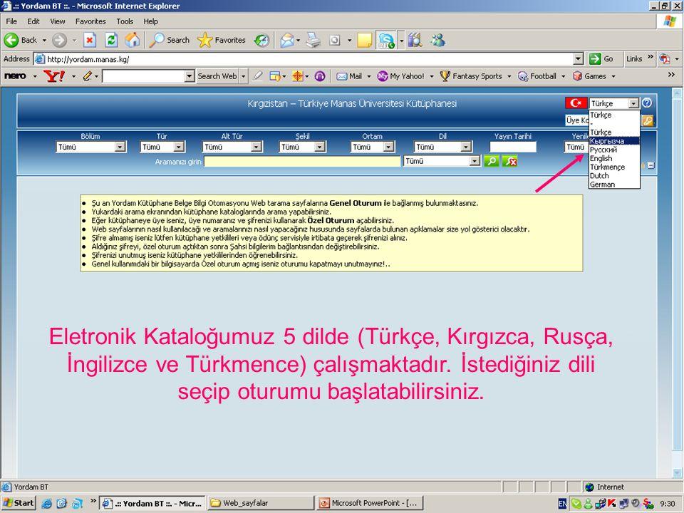 Eletronik Kataloğumuz 5 dilde (Türkçe, Kırgızca, Rusça, İngilizce ve Türkmence) çalışmaktadır. İstediğiniz dili seçip oturumu başlatabilirsiniz.