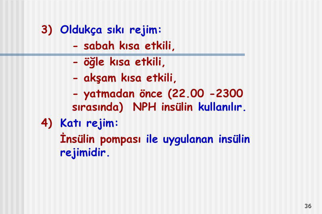 36 3)Oldukça sıkı rejim: - sabah kısa etkili, - öğle kısa etkili, - akşam kısa etkili, - yatmadan önce (22.00 -2300 sırasında) NPH insülin kullanılır.