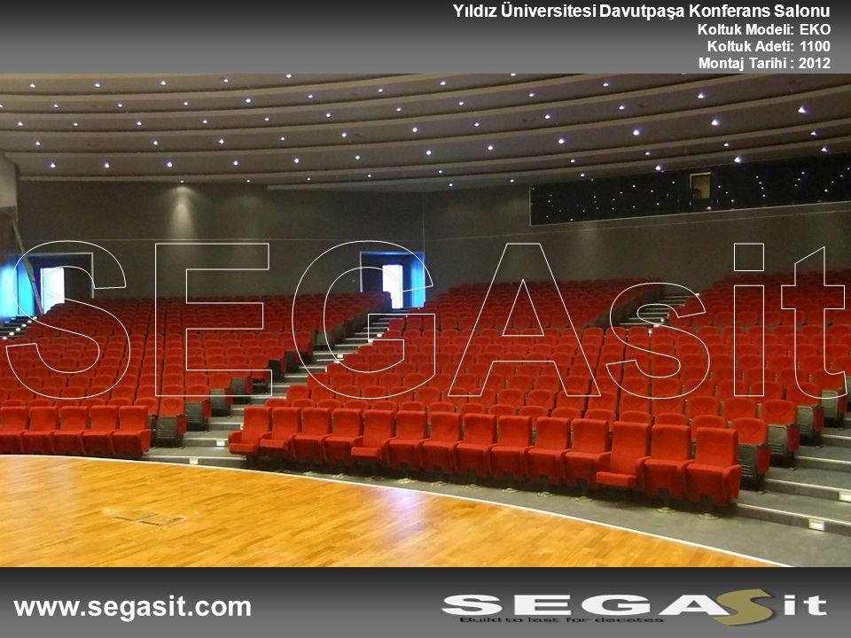 www.segasit.com Yıldız Üniversitesi Davutpaşa Konferans Salonu Koltuk Modeli: EKO Koltuk Adeti: 1100 Montaj Tarihi : 2012