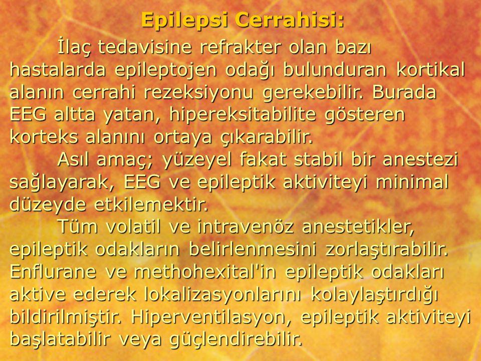 Epilepsi Cerrahisi: İlaç tedavisine refrakter olan bazı hastalarda epileptojen odağı bulunduran kortikal alanın cerrahi rezeksiyonu gerekebilir. Burad