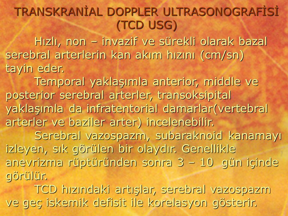 TRANSKRANİAL DOPPLER ULTRASONOGRAFİSİ (TCD USG) Hızlı, non – invazif ve sürekli olarak bazal serebral arterlerin kan akım hızını (cm/sn) tayin eder. T