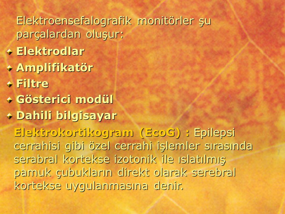 ElektrodlarAmplifikatörFiltre Gösterici modül Dahili bilgisayar Elektrokortikogram (EcoG) : Epilepsi cerrahisi gibi özel cerrahi işlemler sırasında se