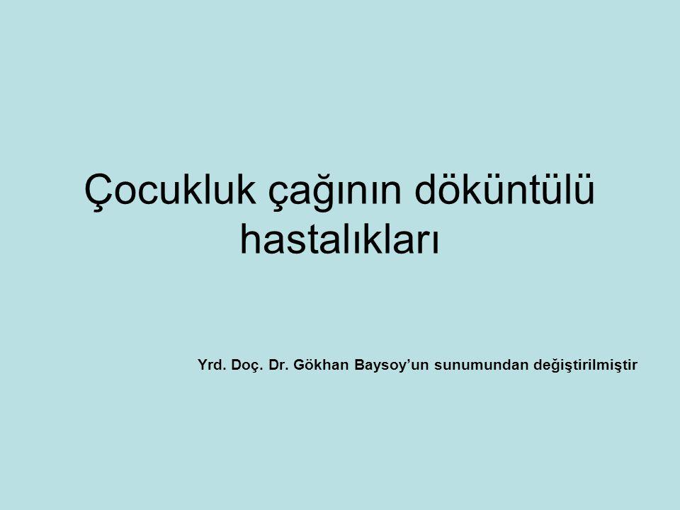 Çocukluk çağının döküntülü hastalıkları Yrd. Doç. Dr. Gökhan Baysoy'un sunumundan değiştirilmiştir