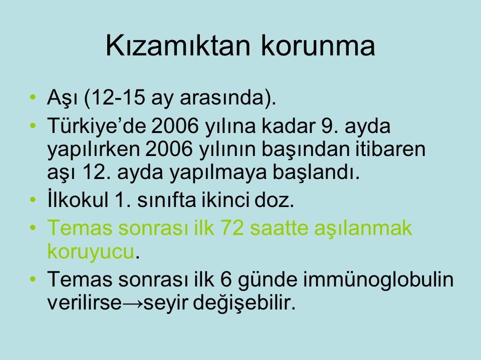 Kızamıktan korunma Aşı (12-15 ay arasında).Türkiye'de 2006 yılına kadar 9.