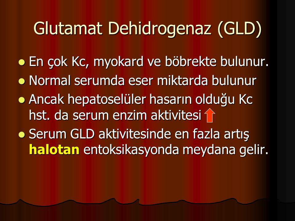 Glutamat Dehidrogenaz (GLD) En çok Kc, myokard ve böbrekte bulunur.