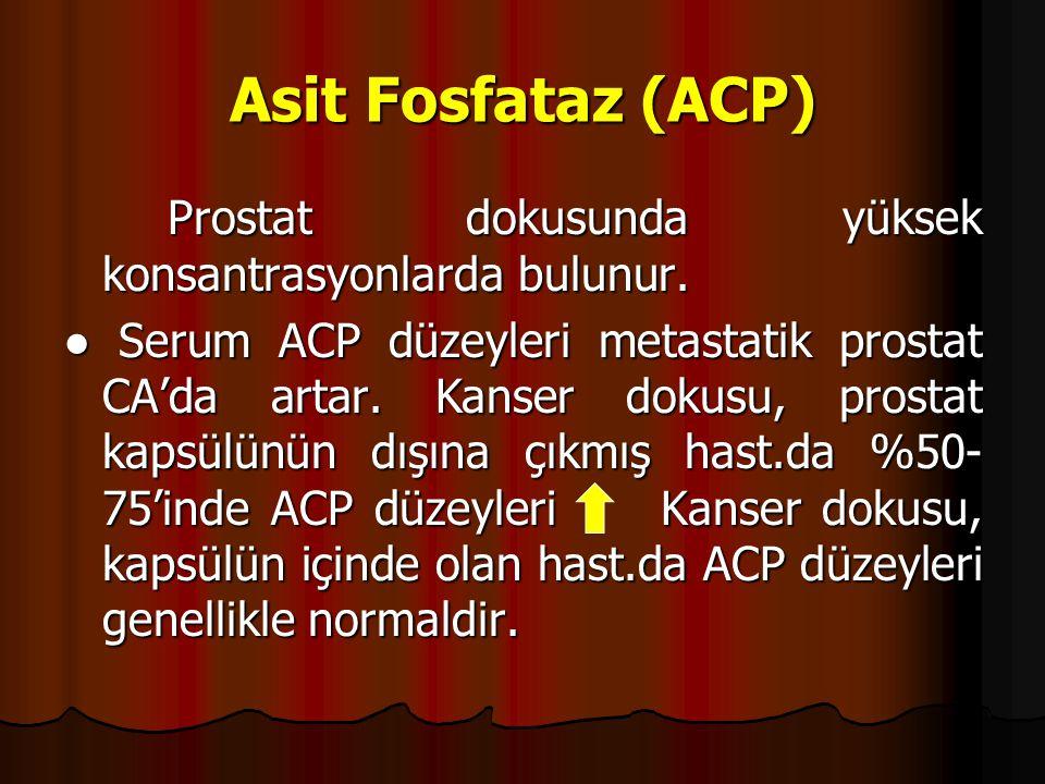 Asit Fosfataz (ACP) Prostat dokusunda yüksek konsantrasyonlarda bulunur.