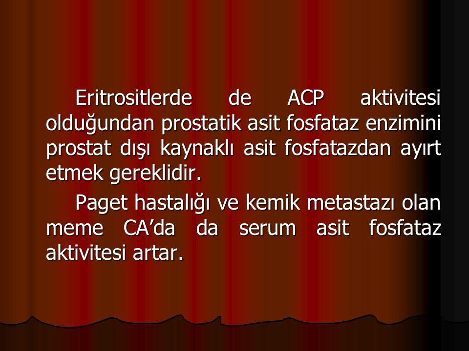 Eritrositlerde de ACP aktivitesi olduğundan prostatik asit fosfataz enzimini prostat dışı kaynaklı asit fosfatazdan ayırt etmek gereklidir.