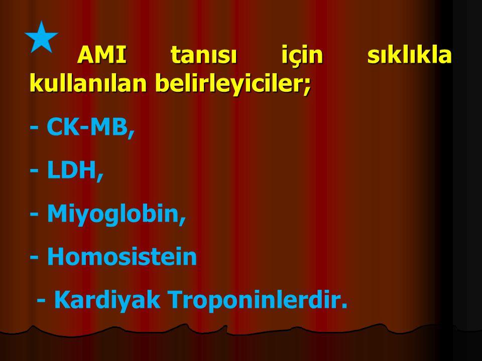 AMI tanısı için sıklıkla kullanılan belirleyiciler; - CK-MB, - LDH, - Miyoglobin, - Homosistein - Kardiyak Troponinlerdir.