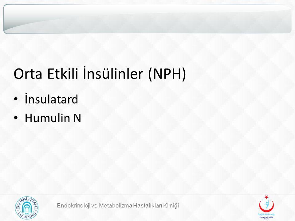 Orta Etkili İnsülinler (NPH) İnsulatard Humulin N Endokrinoloji ve Metabolizma Hastalıkları Kliniği
