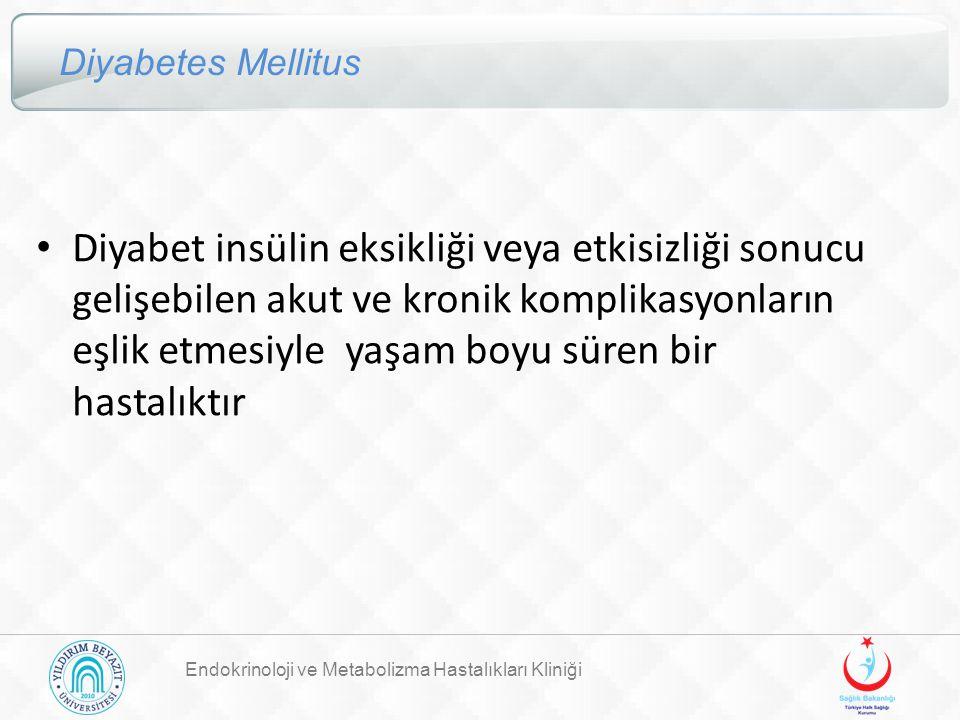 Diyabetes Mellitus Diyabet insülin eksikliği veya etkisizliği sonucu gelişebilen akut ve kronik komplikasyonların eşlik etmesiyle yaşam boyu süren bir