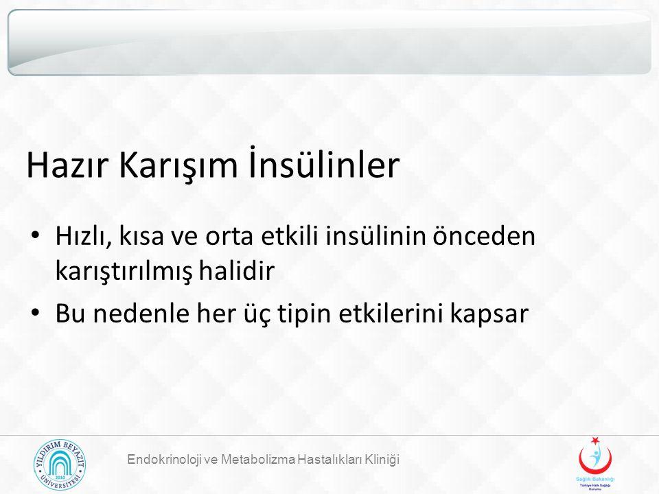 Hazır Karışım İnsülinler Hızlı, kısa ve orta etkili insülinin önceden karıştırılmış halidir Bu nedenle her üç tipin etkilerini kapsar Endokrinoloji ve