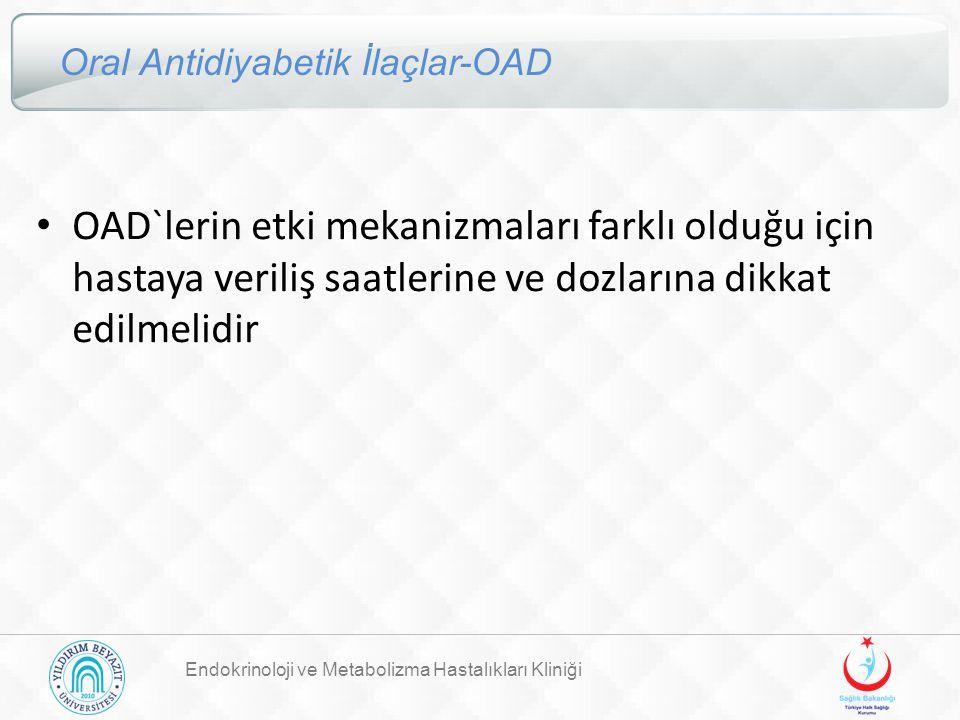 Endokrinoloji ve Metabolizma Hastalıkları Kliniği Oral Antidiyabetik İlaçlar-OAD OAD`lerin etki mekanizmaları farklı olduğu için hastaya veriliş saatl