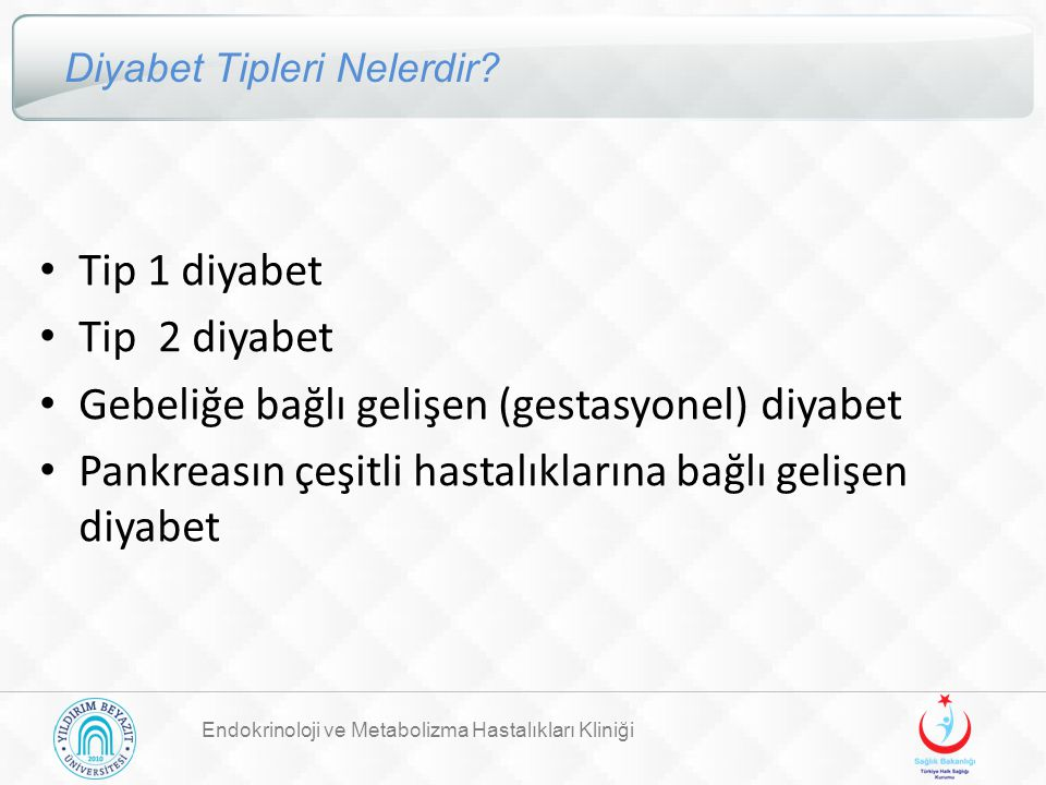 Endokrinoloji ve Metabolizma Hastalıkları Kliniği Diyabet Tipleri Nelerdir? Tip 1 diyabet Tip 2 diyabet Gebeliğe bağlı gelişen (gestasyonel) diyabet P