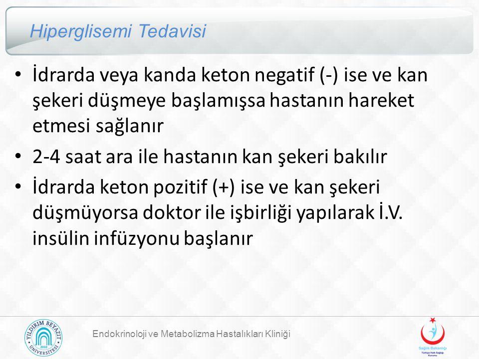 Endokrinoloji ve Metabolizma Hastalıkları Kliniği Hiperglisemi Tedavisi İdrarda veya kanda keton negatif (-) ise ve kan şekeri düşmeye başlamışsa hast